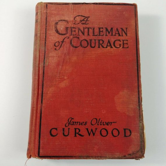 a-gentleman-of-courage-by-james-oliver-curwood-hardcover-1924-vintage-book