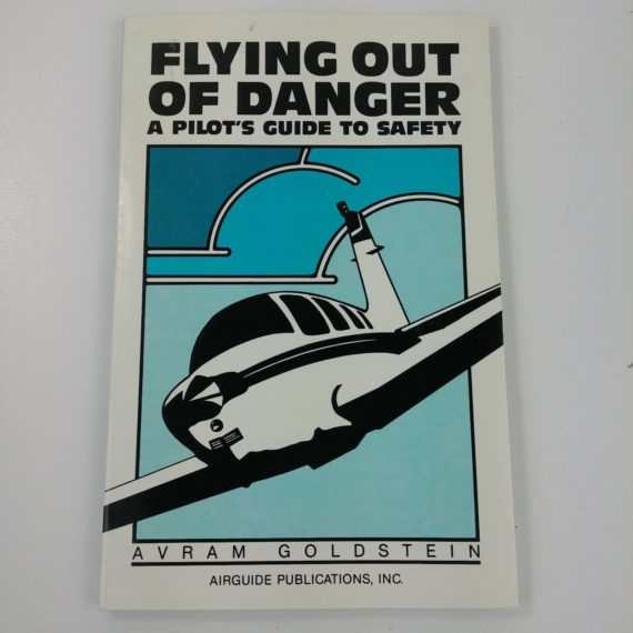 flying-out-of-danger-pilots-guide-to-safety-avram-goldstein-pb-aviation-book