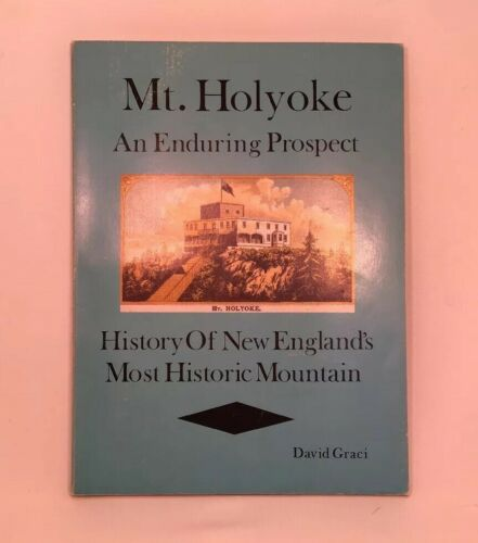 mt-holyoke-an-enduring-prospect-history-of-new-englands-most-historic-mountain-david-graci