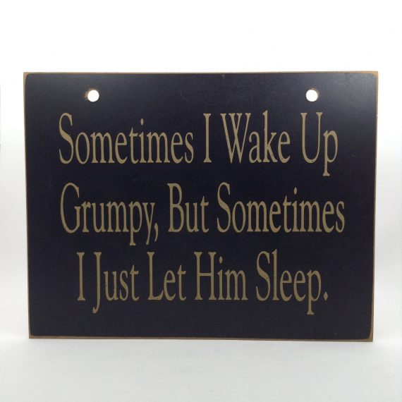 handmade-wall-sign-sometimes-i-wake-up-grumpy-but-sometimes-i-just-let-him-sleep